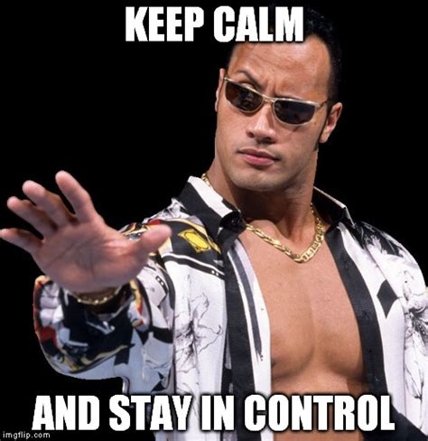 """The Rock says, """"Keep calm and stay in control"""""""