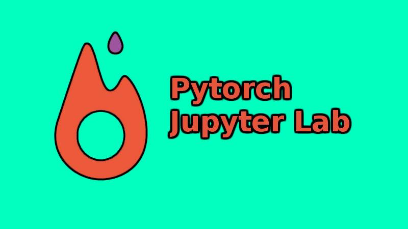 [Deep Learning] Cài đặt Pytorch và Jupyter Lab với Docker