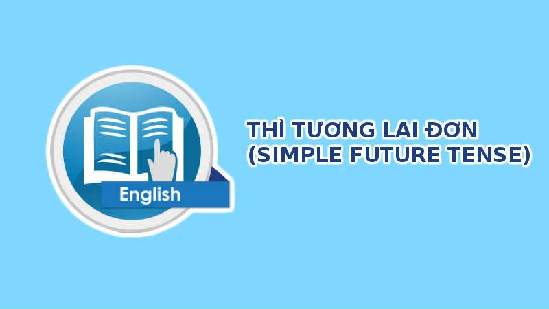 Thì tương lai đơn và 100 ví dụ - simple future tense