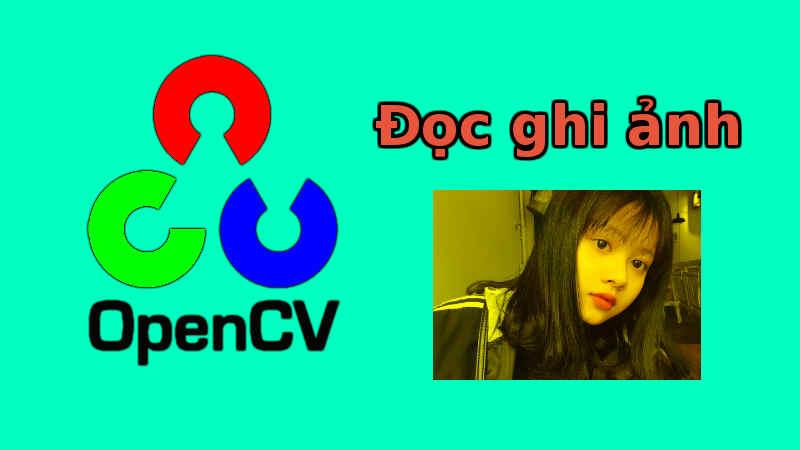 Xử lý ảnh - OpenCV đọc ghi hình ảnh (code Python và C++)