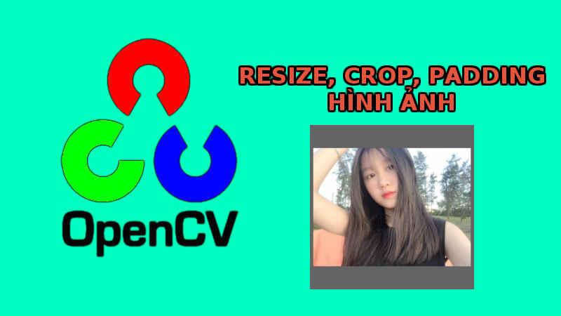 Xử lý ảnh - OpenCV resize, crop và padding hình ảnh (code Python và C++)