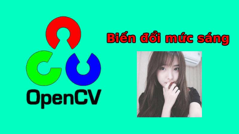 Xử lý ảnh - OpenCV biến đổi mức sáng hình ảnh (code Python)