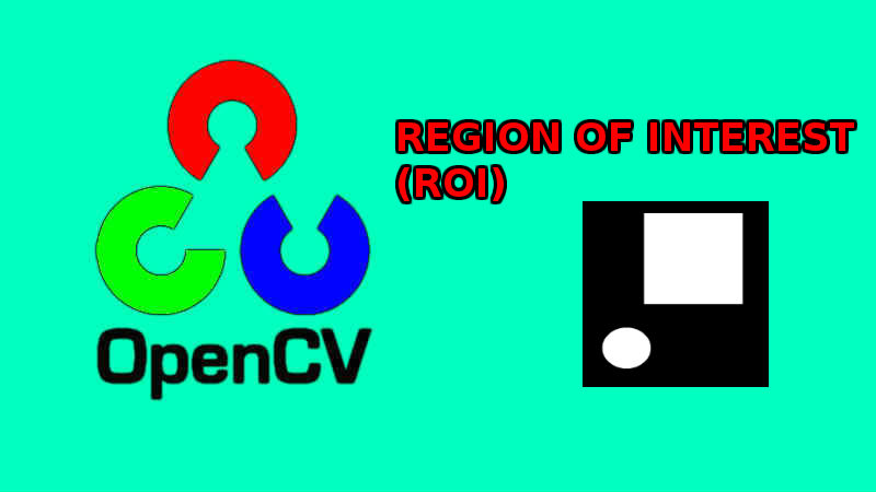 Xử lý ảnh - OpenCV vùng quan tâm (ROI) là gì? (code Python)