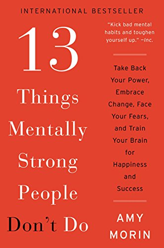 13 Things Mentally Strong People Don't Do by Amy Morin book summary, thirteen things mentally strong people don't do