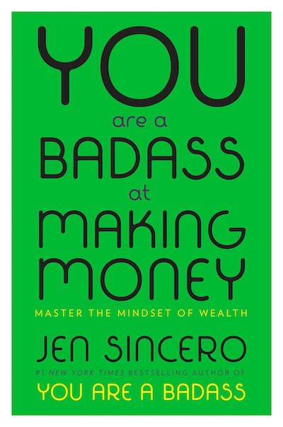 book summary - You Are a Badass At Making Money by Jen Sincero