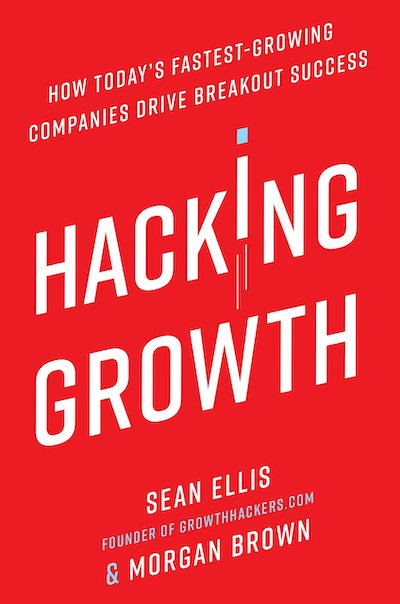book summary - Hacking Growth by Sean Ellis