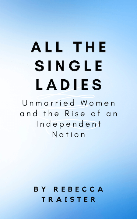 book summary - All the Single Ladies by Rebecca Traister