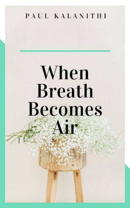 When Breath Becomes Air - Paul Kalanithi book summary