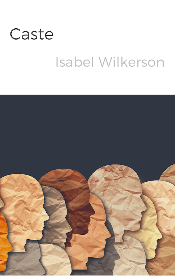 book summary - Caste: The Origins of Our Discontents by Isabel Wilkerson