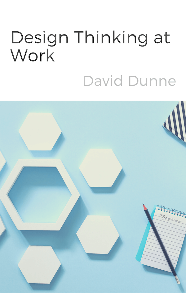 book summary - Design Thinking at Work by David Dunne