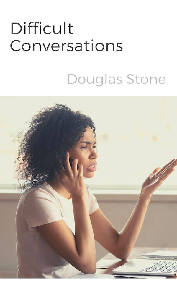book summary - Difficult Conversations by Douglas Stone, Bruce Patton, and Sheila Heen