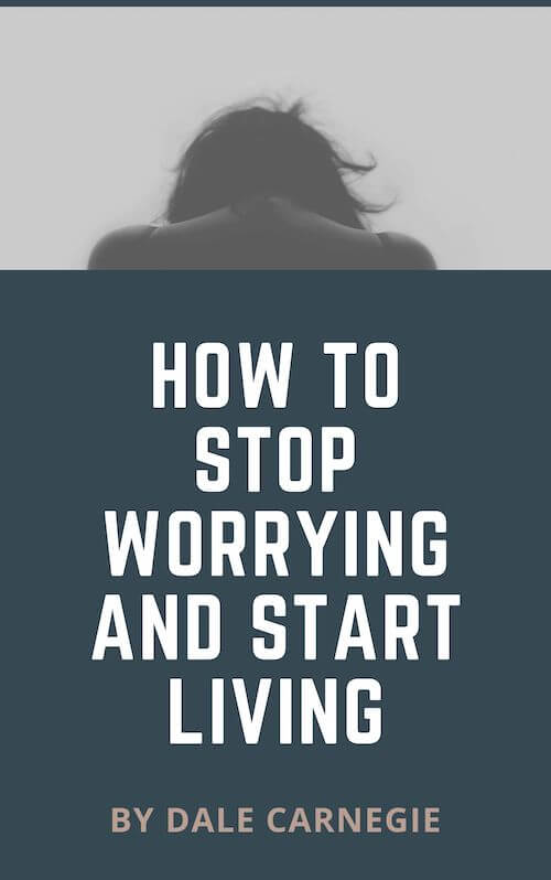 book summary - How to Stop Worrying and Start Living by Dale Carnegie