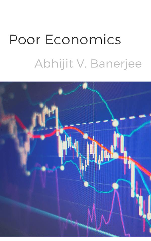 book summary - Poor Economics by Abhijit V. Banerjee,Esther Duflo