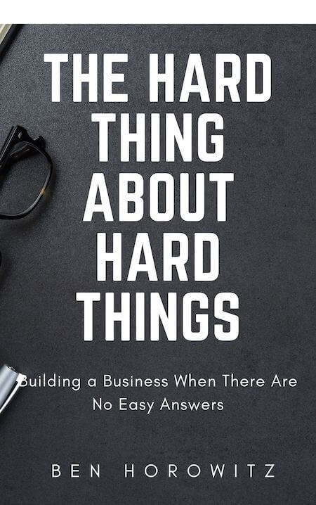 book summary - The Hard Thing About Hard Things by Ben Horowitz