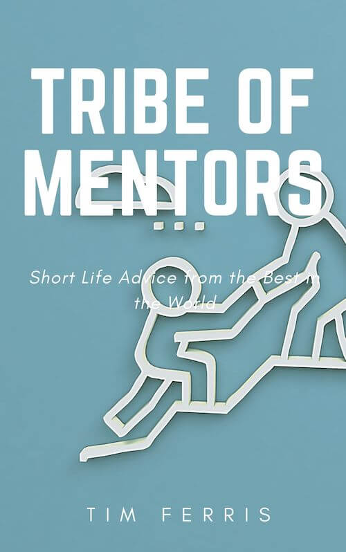 book summary - Tribe of Mentors by Tim Ferriss