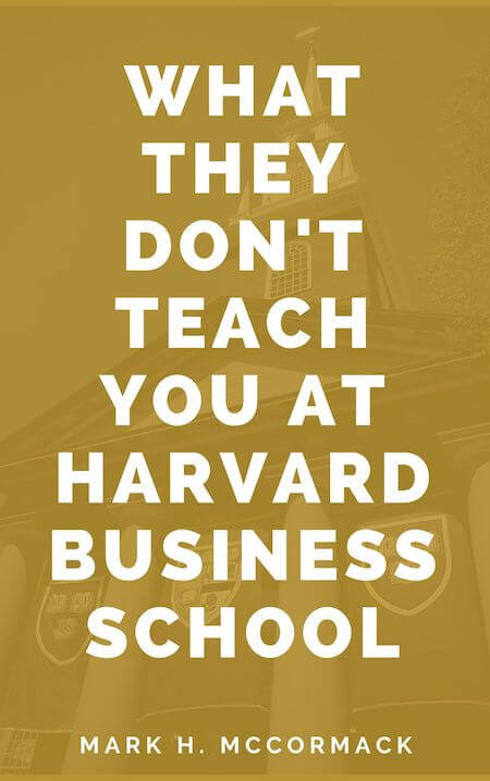 What They Don't Teach You at Harvard Business School -  Mark McCormack book summary