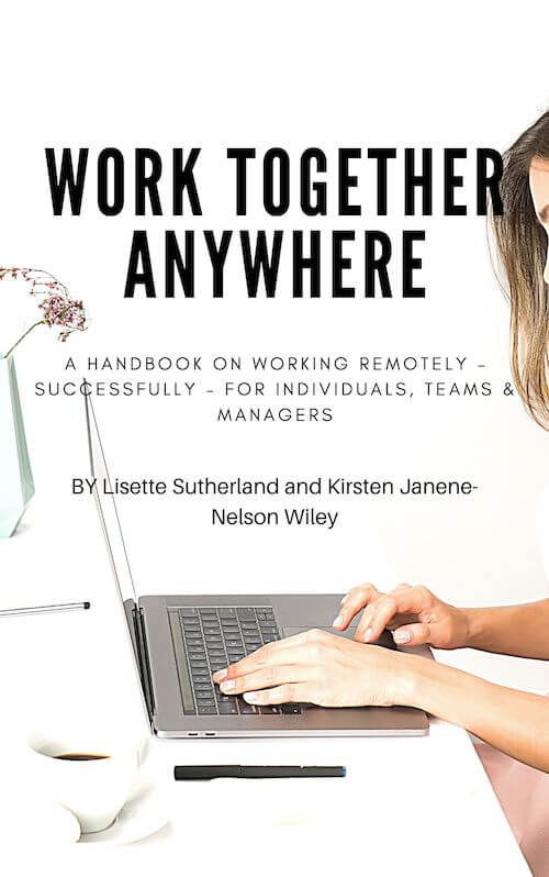 book summary - Work Together Anywhere by Lisette Sutherland and Kirsten Janene-Nelson Wiley