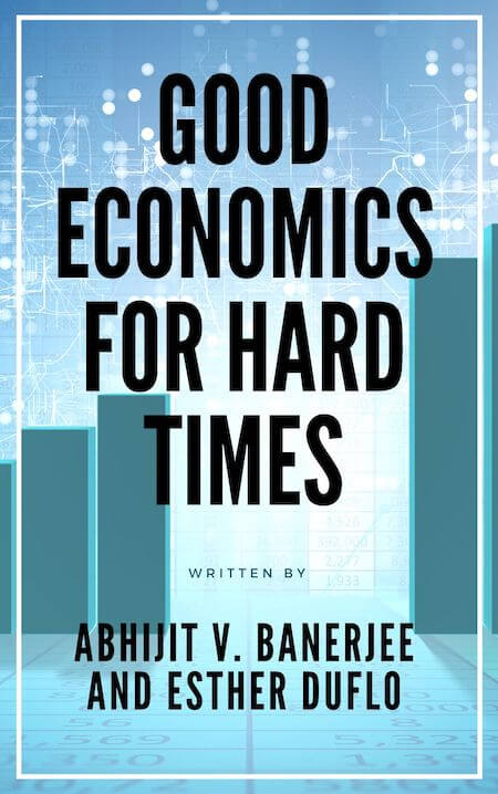 book summary - Good Economics for Hard Times by Abhijit V. Banerjee,Esther Duflo