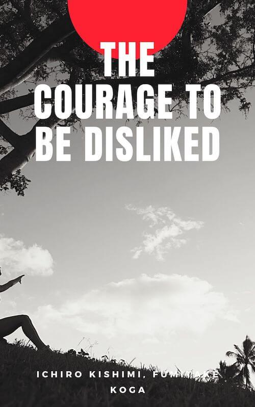 book summary - The Courage to be Disliked by Ichiro Kishimi and Fumitake Koga