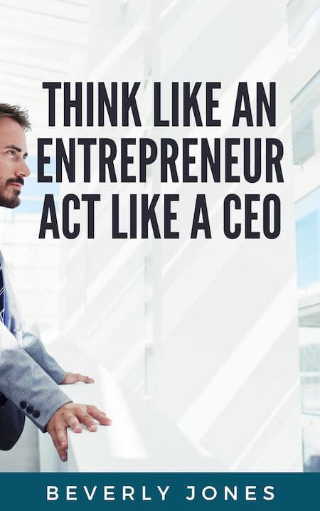 book summary - Think Like an Entrepreneur, Act Like a CEO by Beverly E. Jones