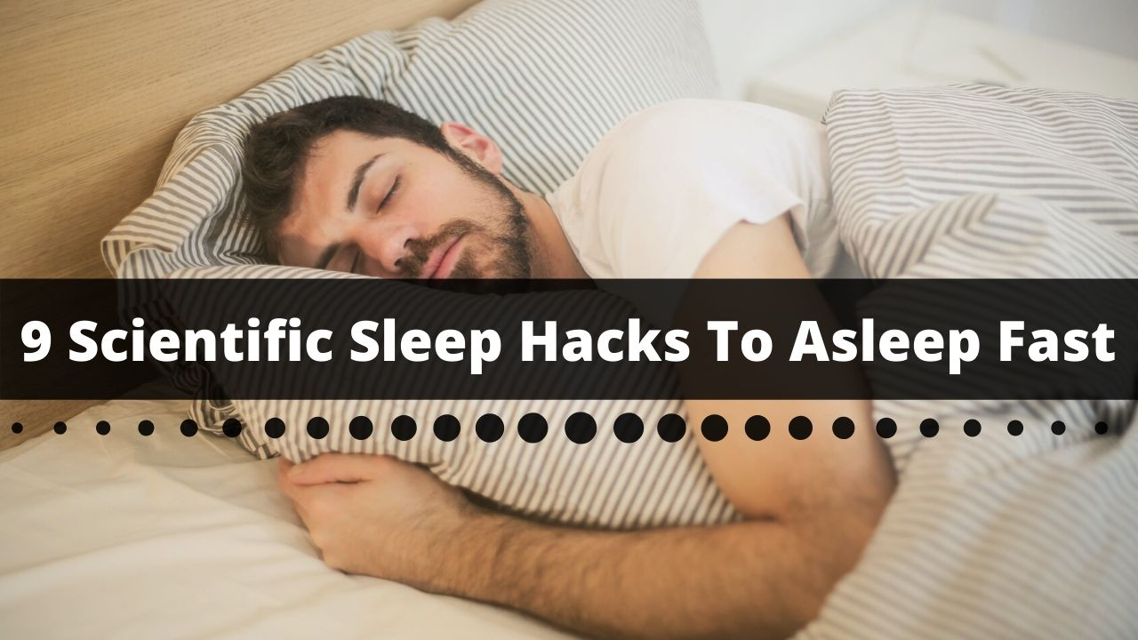 9 Scientific Sleep Hacks To Asleep Fast