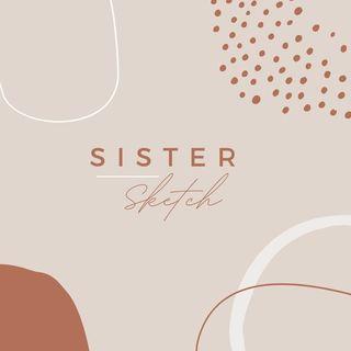 Sister Sketch