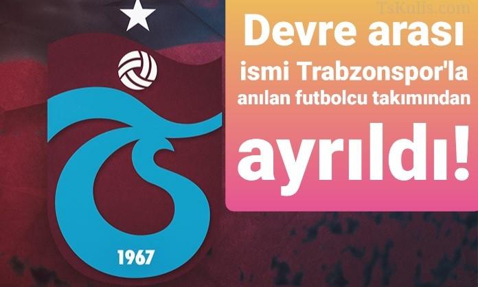Devre Arası İsmi Trabzonspor İle Anılan Futbolcu Takımından Ayrıldı!
