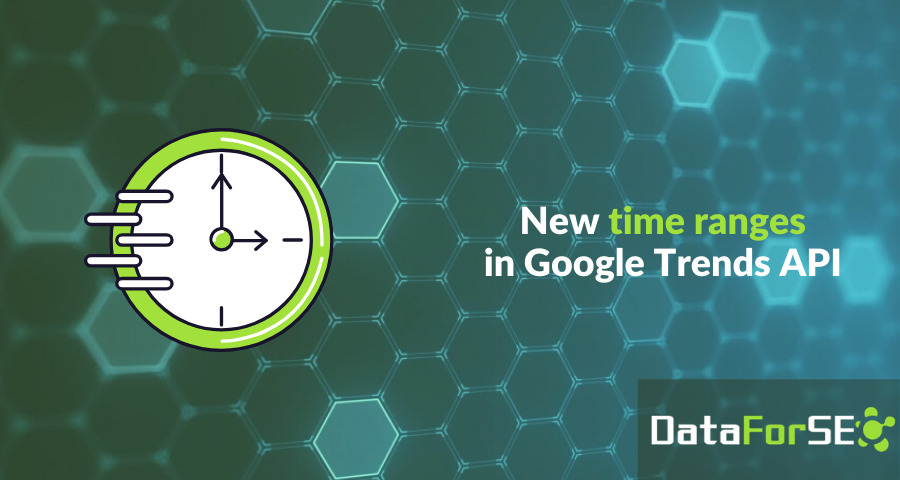 Meet new time ranges in Google Trends API ⏳