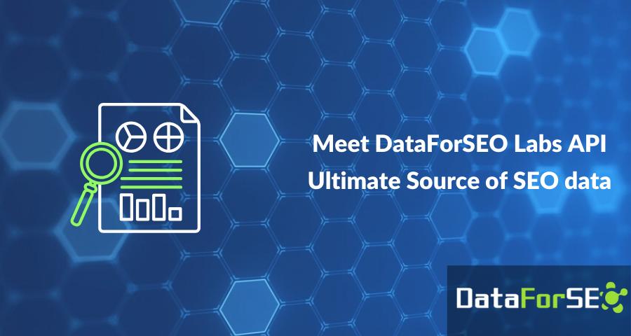 Meet DataForSEO Labs API 🎉