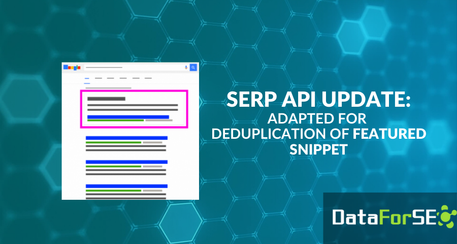 SERP API adapted for deduplication of featured snippet 📑