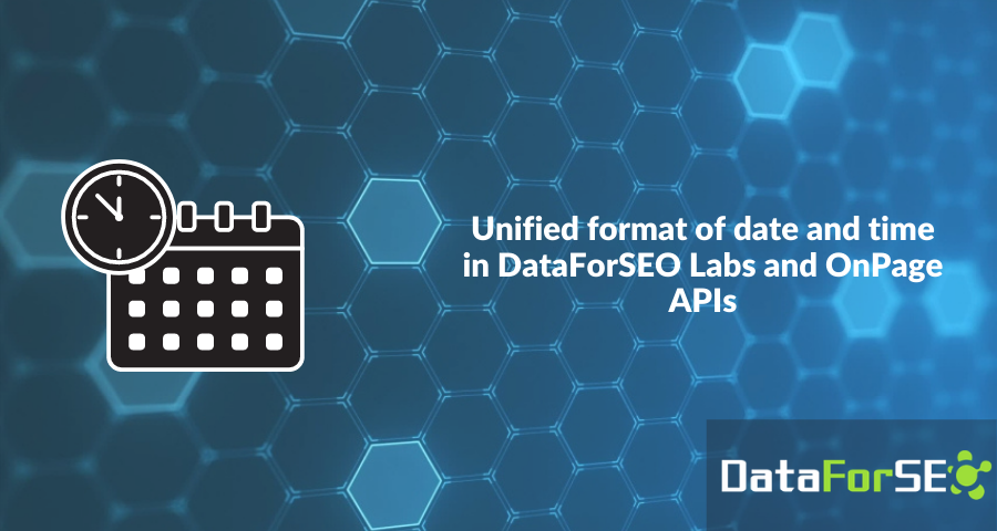 Unified format of date and time in OnPage and DataForSEO Labs APIs