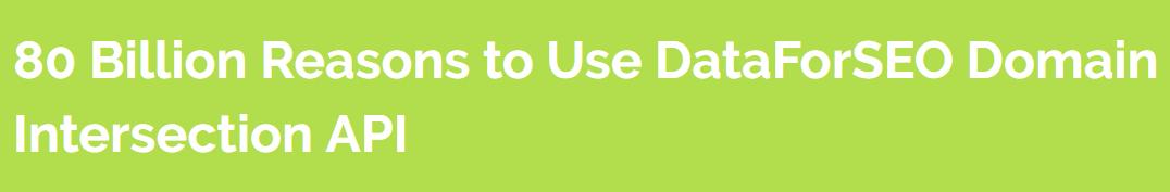 80 Billion Reasons to Use DataForSEO Domain Intersection API - Google Chrome 2019-08-11 15.53.12.png