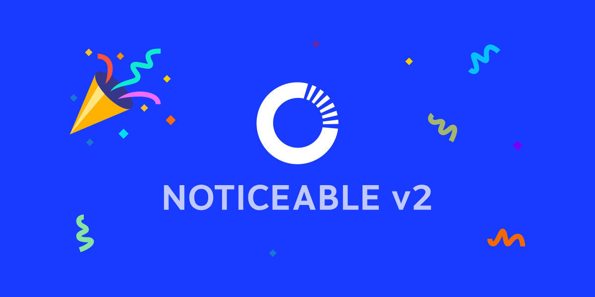 Noticeable V2 is out 🎉
