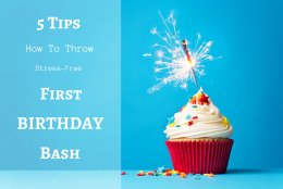5 Tips to Help You Throw a Stress-Free First Birthday Bash