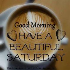 Good morning & have a beautiful Saturday. #saturdayCoffee