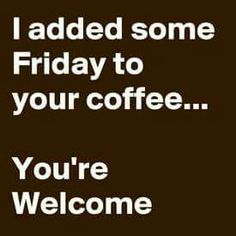 Friday is right for some coffee #coffeeFriday