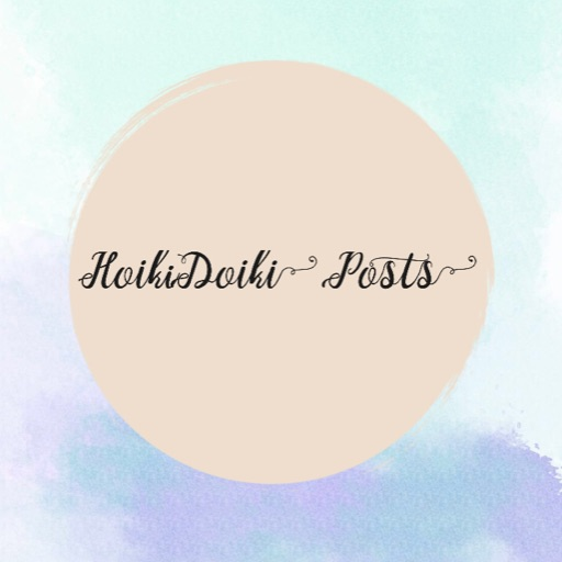~•HOIKIDOIKI POSTS•~
