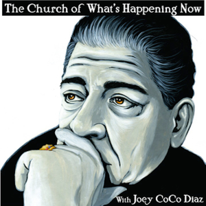 The Church of What's Happening Now: With Joey Coco Diaz