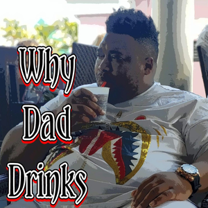 Why Dad Drinks