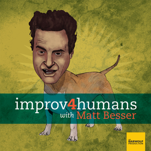 improv4humans with Matt Besser