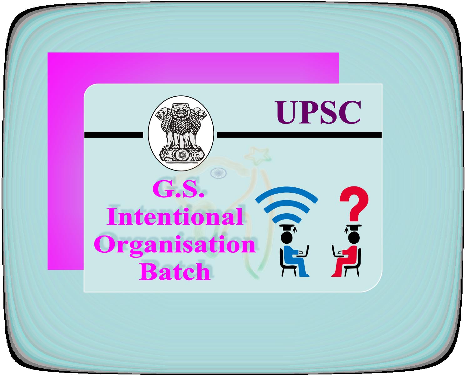 UPSC GS- International Organisation Batch