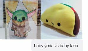 baby taco 🌮 vs baby yoda