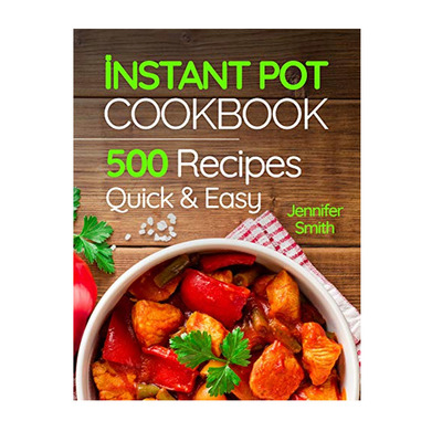 Instant Pot Cookbook: 500 Everyday Recipes