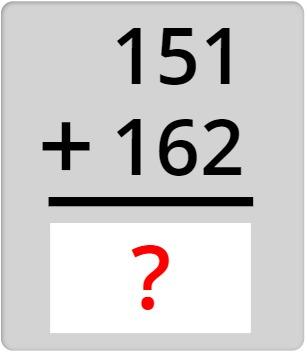 151 + 162