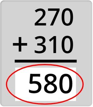 270 + 310 = 580