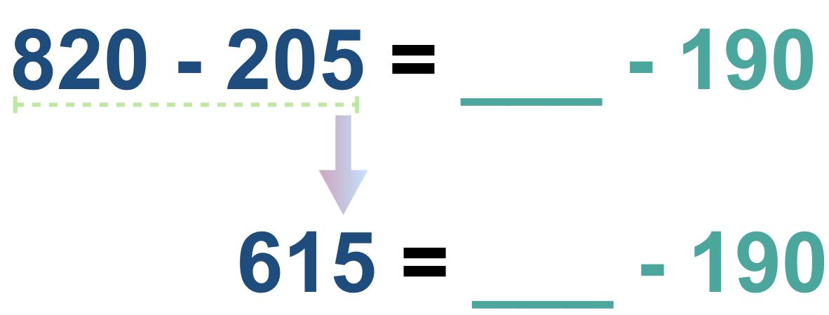 820 - 205 = _____ - 190