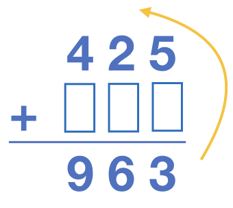425 + _____ = 963