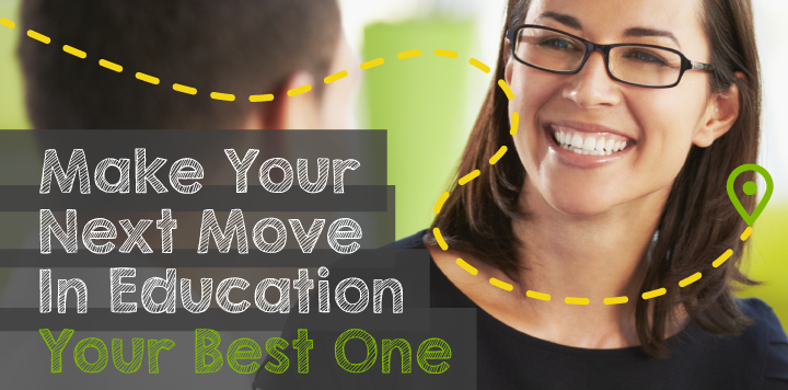 Make your next move in education, your best one