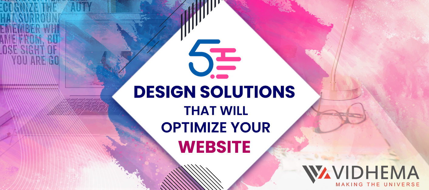 5 Design Solutions That Will Optimize Your Website