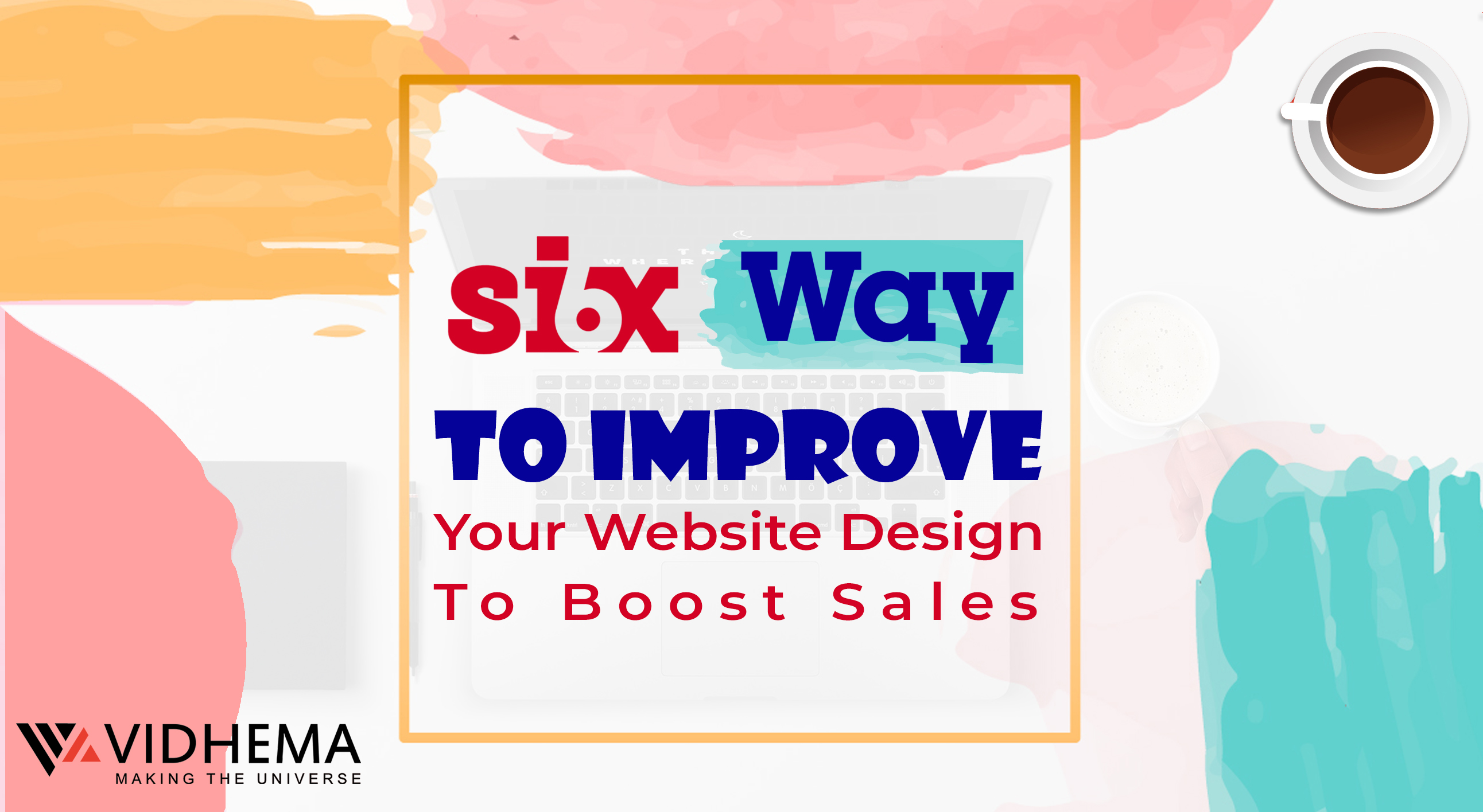 6 Ways To Improve Your Website Design To Boost Sales